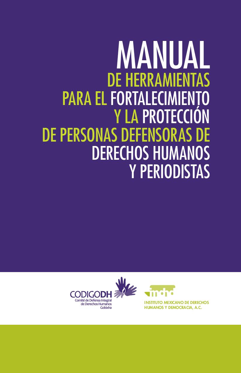 Manual de herramientas para el fortalecimiento y la protección de personas defensoras de derechos humanos y periodistas.